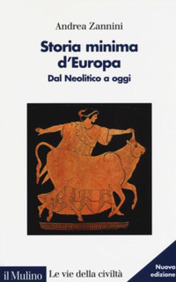 Storia minima d'Europa. Dal Neolitico a oggi - Andrea Zannini  