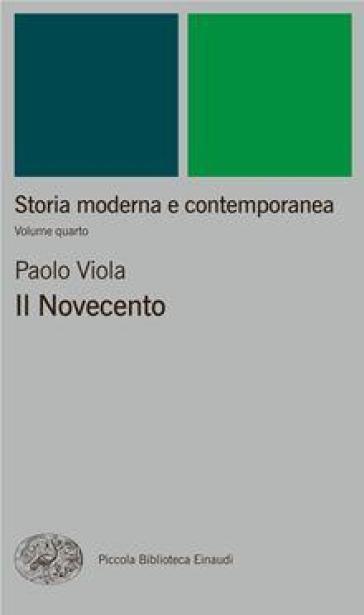 Storia moderna e contemporanea. 4: Il Novecento - Paolo Viola |
