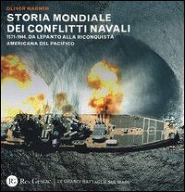Storia mondiale dei conflitti navali. (1571-1944). Da Lepanto alla riconquista del pacifico - Oliver Warner |