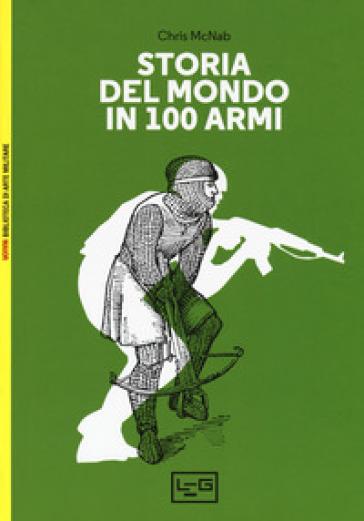 Storia del mondo in 100 armi. Ediz. a colori - Chris McNab pdf epub