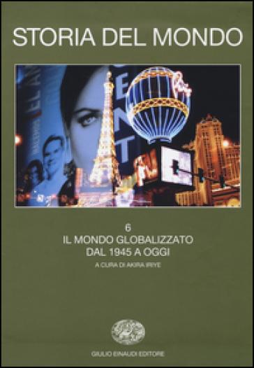 Storia del mondo. 6.Il mondo globalizzato. Dal 1945 a oggi - D. Cavallini |