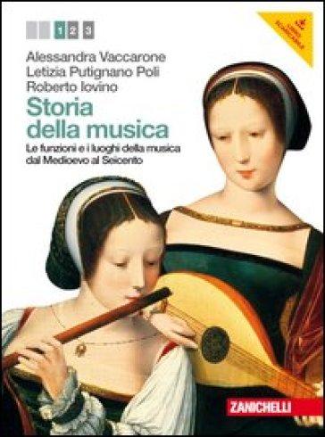 Storia della musica. Per le Scuole superiori. Con DVD-ROM. Con espansione online. 1: Le funzioni e i luoghi della musica dal Medioevo al Seicento - Alessandra Vaccarone |