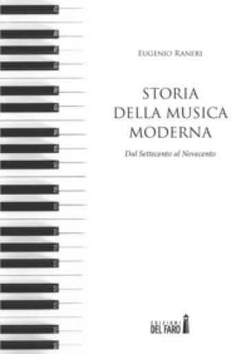 Storia della musica moderna. Dal Settecento al Novecento - Eugenio Raneri |
