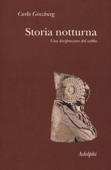 Storia notturna. Una decifrazione del sabba - Carlo Ginzburg |