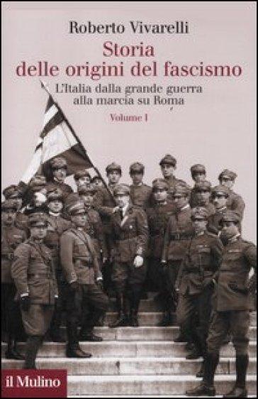 Storia delle origini del fascismo. L'Italia dalla grande guerra alla marcia su Roma. 1. - Roberto Vivarelli pdf epub