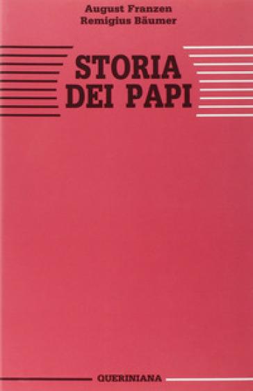 Storia dei papi. La missione di Pietro nella sua essenza e nella sua realizzazione storica attraverso la Chiesa - August Franzen | Kritjur.org