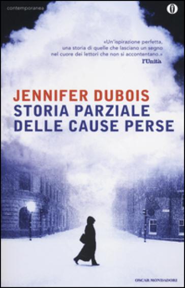 Storia parziale delle cause perse - Jennifer Dubois |