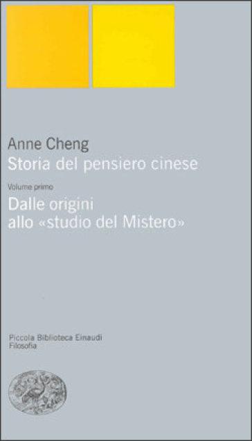 Storia del pensiero cinese. 1: Dalle origini allo «Studio del mistero» - Anne Cheng |