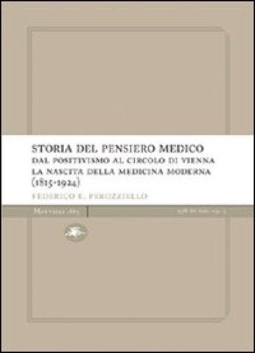 Storia del pensiero medico. Dal positivismo al circolo di Vienna. La nascita della medicina moderna (1815-1924) - Federico E. Perozziello |