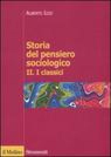 Storia del pensiero sociologico. 2.I classici - Alberto Izzo |