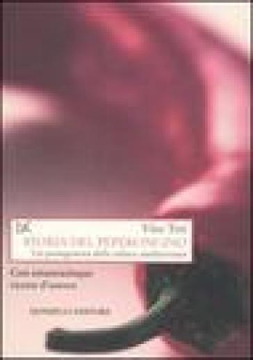 Storia del peperoncino. Un protagonista delle culture mediterranee. Con ottantacinque ricette d'autore - Vito Teti |