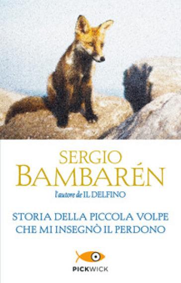 Storia della piccola volpe che mi insegnò il perdono - Sergio Bambaren  