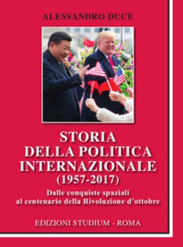 Storia della politica internazionale (1957-2017) - Alessandro Duce |