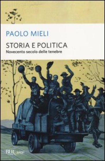 Storia e politica. Novecento secolo delle tenebre - Paolo Mieli |
