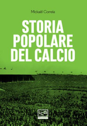 Storia popolare del calcio - Mickael Correia |
