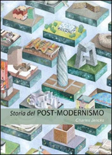 Storia del post-modernismo. Cinque decenni di ironico. Ironico e critico in architettura - Charles Jencks  
