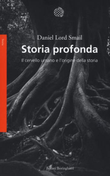 Storia profonda. Il cervello umano e l'origine della storia - Daniel Lord Smail |