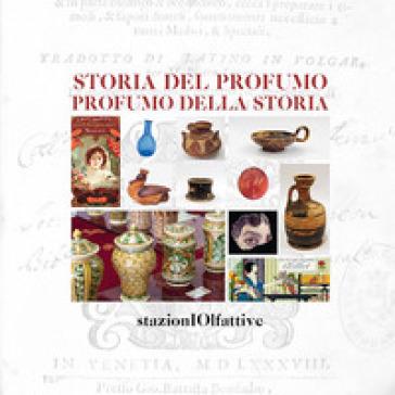 Storia del profumo. Profumo della storia. Ediz. illustrata - F. Gonzato |