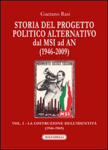 Storia del progetto politico alternativo dal MSI ad AN (1946-2009). 1: La costruzione dell'identità (1946-1969) - Gaetano Rasi |