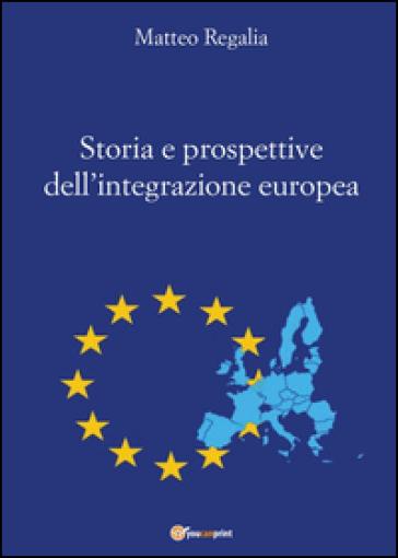 Storia e prospettive dell'integrazione europea - Matteo Regalia | Ericsfund.org