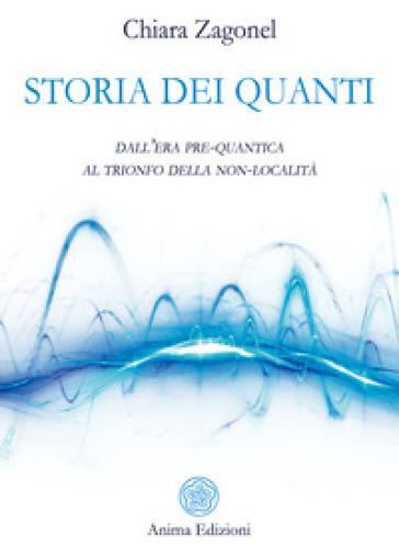 Storia dei quanti. Dall'era pre-quantica al trionfo della non-località - Chiara Zagonel | Ericsfund.org