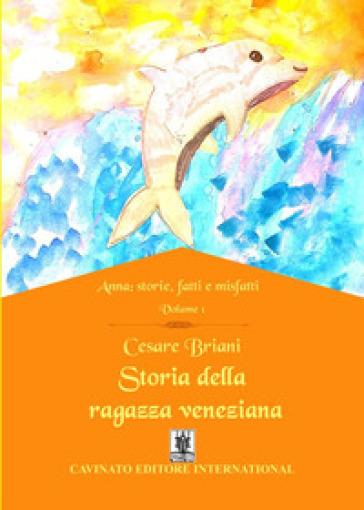 Storia della ragazza veneziana. Anna: storie, fatti e misfatti. 1. - Cesare Briani | Kritjur.org