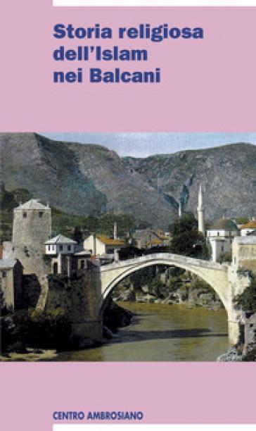 Storia religiosa dell'islam nei Balcani - L. Vaccaro |