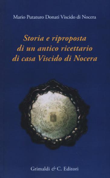 Storia e riproposta di un antico ricettario di casa Viscido - Mario Putaturo Donati Viscido |