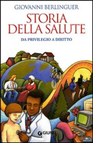 Storia della salute. Da privilegio a diritto - Giovanni Berlinguer pdf epub