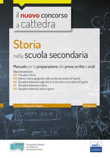 Storia nella scuola secondaria. Manuale per le prove scritte e orali del concorso a cattedra classi A19, A22, A12, A11, A13. Con software di simulazione - Alessandra Pagano |