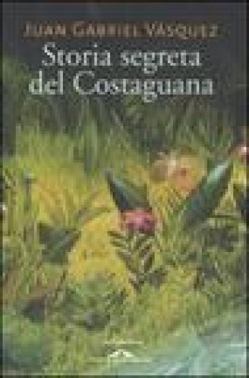 Storia segreta del Costaguana - Juan Gabriel Vasquez |