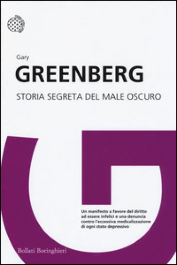 Storia segreta del male oscuro - Gary Greenberg |