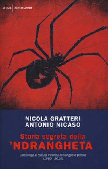 Storia segreta della 'ndrangheta. Una lunga e oscura vicenda di sangue e potere (1860-2018) - Nicola Gratteri |
