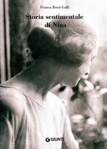 Storia sentimentale di Nina. Diario 1903-1919 - Franca Rossi Galli |