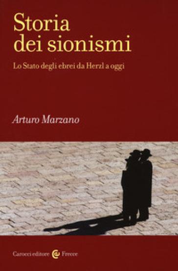 Storia dei sionismi. Lo Stato degli ebrei da Herzl a oggi - Arturo Marzano |