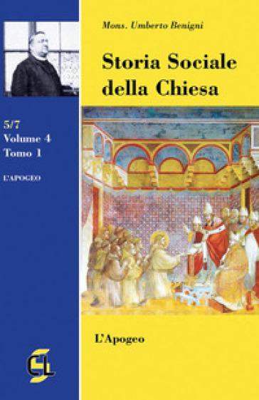 Storia sociale della Chiesa. 4/1: L' Apogeo - Umberto Benigni |