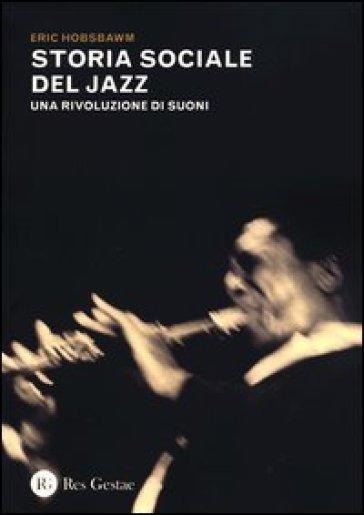 Storia sociale del jazz. Una rivoluzione di suoni - Eric John Hobsbawm | Thecosgala.com