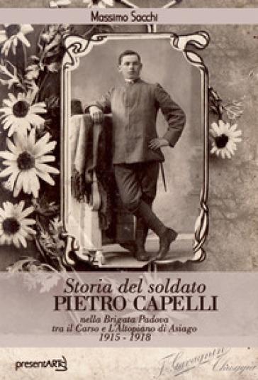 Storia del soldato Pietro Capelli nella Brigata Padova tra il Carso e l'Altopiano di Asiago 1915-1918 - Massimo Sacchi | Thecosgala.com
