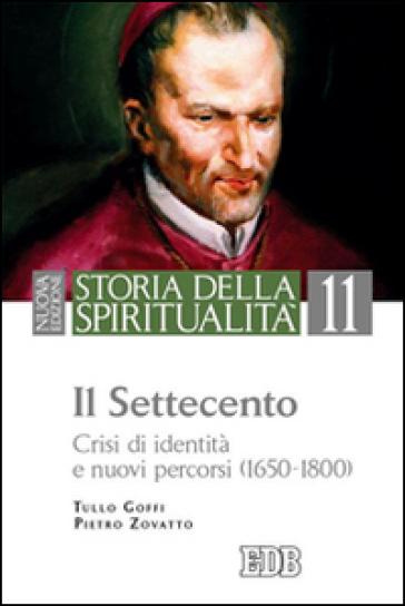 Storia della spiritualità. 11: Il Settecento. Crisi di identità e nuovi percorsi (1650-1800) - Tullo Goffi |