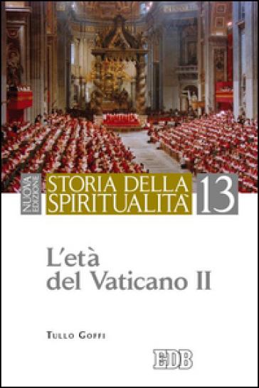 Storia della spiritualità. 13: L'età del Vaticano II - Tullo Goffi |