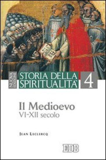 Storia della spiritualità. 4: Il Medioevo (VI-XII secolo) - Jean Leclercq |