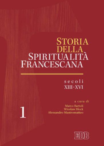 Storia della spiritualità francescana. 1: Secoli XIII-XVI - M. Bartoli |
