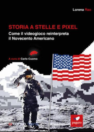 Storia a stelle e pixel. Come il videogioco reinterpreta il Novecento americano - Lorena Rao | Ericsfund.org