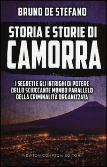 Storia e storie di camorra. I segreti e gli intrighi di potere dello scioccante mondo parallelo della criminalità organizzata - Bruno De Stefano |