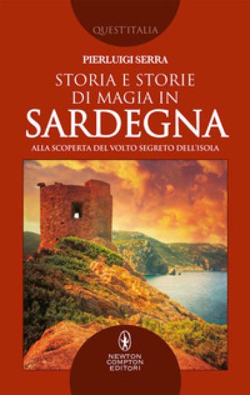 Storia e storie di magia in Sardegna. Alla scoperta del volto segreto dell'isola - Pierluigi Serra |