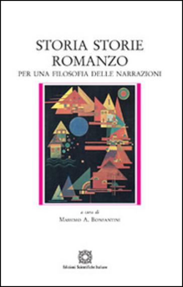 Storia storie romanzo per una filosofia delle narrazioni - M. A. Bonfantini  