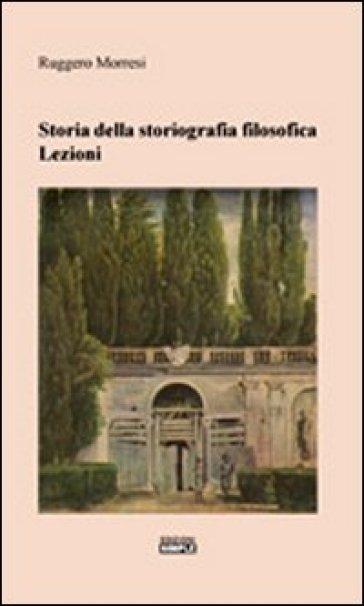Storia della storiografia filosofica. Lezioni - Ruggero Morresi | Kritjur.org