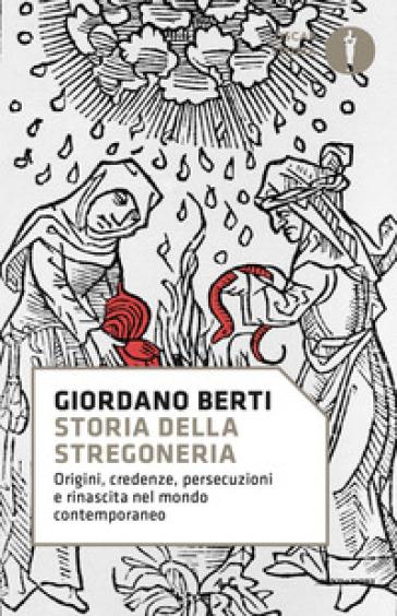 Storia della stregoneria. Origini, credenze, persecuzioni e rinascita nel mondo contemporaneo - Giordano Berti | Thecosgala.com