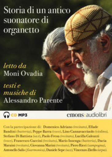 Storia di un suonatore di organetto letto da Moni Ovadia. Audiolibro. CD Audio formato MP3. Ediz. integrale. Con Libro - Alessandro Parente | Thecosgala.com