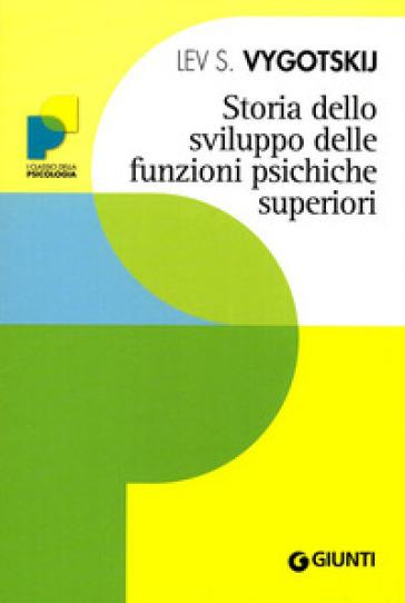 Storia dello sviluppo delle funzioni psichiche superiori - Lev Semenovic Vygotskij |